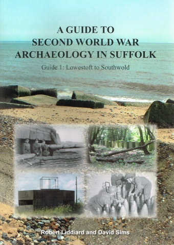 Image for A Guide to Second World War Archaeology in Suffolk Guide 1: Lowestoft to Southwold