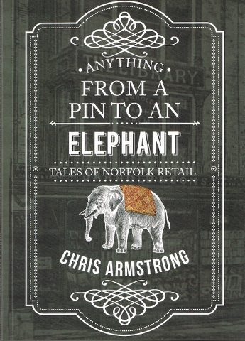 Image for Anything from a Pin to an Elephant: Tales of Norfolk Retail